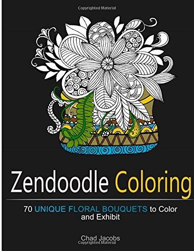 Zendoodle Coloring: 70 Unique Floral Bouquets to Color and Exhibit (Floral Bouquets Patterns, Flower Patterns, Zendoodle Coloring)