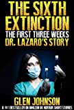 The Sixth Extinction: The First Three Weeks. (Doctor Lazaros Story. Book 4)