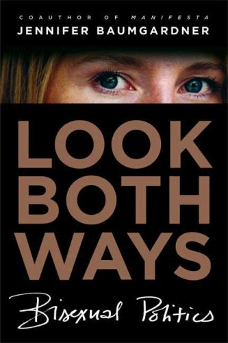 Look Both Ways: Bisexual Politics: Jennifer Baumgardner: 9780374190040: Amazon.com: Books