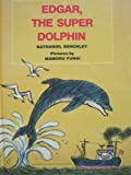 Edgar, the Super Dolphin (0060204680) by Nathaniel Benchley