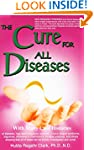 The Cure for All Diseases: With Many...