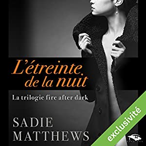L'étreinte de la nuit (La trilogie fire after dark 1) Audiobook