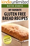 """My Favorite Gluten Free Bread Recipes"" : 25 Mouth Watering Gluten Free Bread Recipes (Quick & Easy Gluten Free Recipes)"