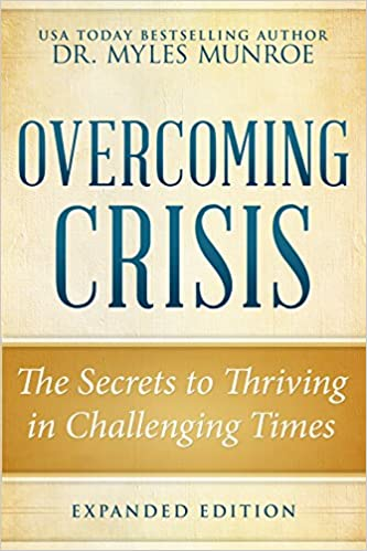 Overcoming Crisis Expanded Edition: The Secrets to Thriving in Challenging Times