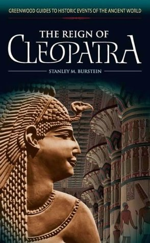 The Reign of Cleopatra (Greenwood Guides to Historic Events of the Ancient World)