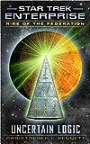 Rise of the Federation: Uncertain Logic (Star Trek: Enterprise Book 1)
