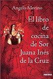 img - for El Libro de Cocina de Sor Juana Ines de La Cruz (Spanish Edition) book / textbook / text book