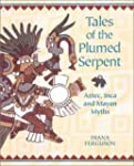 Tales of the Plumed Serpent: Mayan, A...