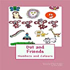 Dot and Friends: Numbers and Colours Hörbuch von Philip R Harrison Gesprochen von: Lola-Rose Maxwell