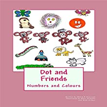 Dot and Friends: Numbers and Colours Audiobook by Philip R Harrison Narrated by Lola-Rose Maxwell