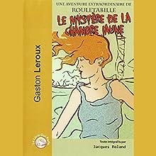 Le mystère de la chambre jaune | Livre audio Auteur(s) : Gaston Leroux Narrateur(s) : Jacques Roland