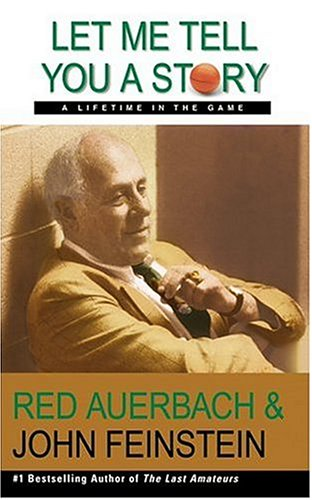 Let Me Tell You a Story: A Lifetime in the Game, Red Auerbach, John Feinstein