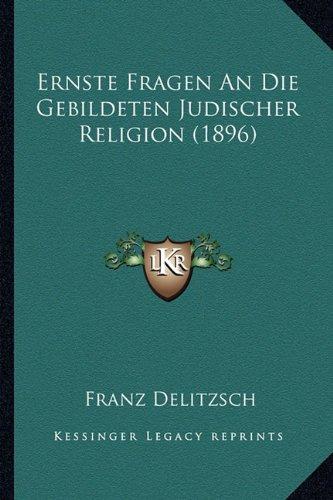 Ernste Fragen an Die Gebildeten Judischer Religion (1896)