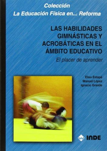 Las habilidades gimnásticas y acrobáticas en el ámbito educativo: El placer de aprender (Educación Física. Obras generales)