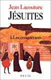 echange, troc Jean Lacouture - Jésuites, tome 1 : Les Conquérants
