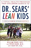 Dr. Sears' L.E.A.N. Kids: A Total Health Program for Children Ages 6-11 (0451209761) by Sears, William