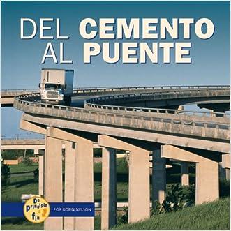 del Cemento al Puente = From Cement to Bridge (de Principio a Fin) (Spanish Edition)