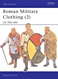 Graham Sumner Roman Military Clothing: AD 200-400 v. 2 (Men-at-arms)