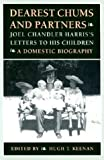 img - for Dearest Chums and Partners: Joel Chandler Harris's Letters to His Children. A Domestic Biography book / textbook / text book