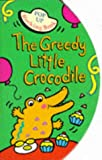 Greedy Little Crocodile Hb (Pop Up Rocking Book)