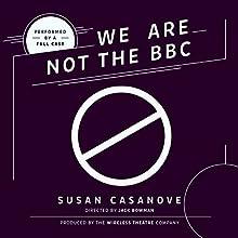 We Are Not the BBC Performance Auteur(s) : Susan Casanove Narrateur(s) :  full cast