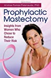 Andrea Farkas Patenaude Prophylactic Mastectomy: Insights from Women Who Chose to Reduce Their Risk