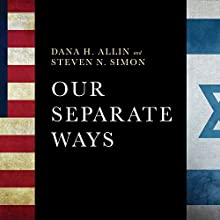 Our Separate Ways: The Fight for the Future of the US-Israel Alliance Audiobook by Dana H. Allin, Steven N. Simon Narrated by David Colacci