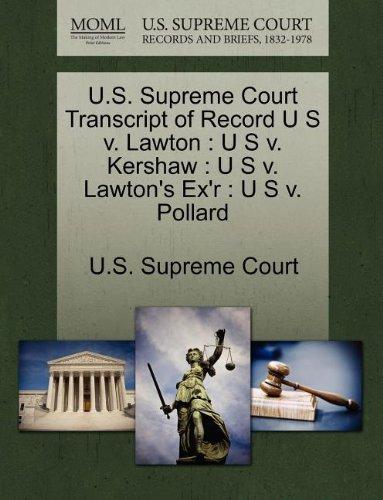 U.S. Supreme Court Transcript of Record U S v. Lawton: U S v. Kershaw : U S v. Lawton's Ex'r : U S v. Pollard