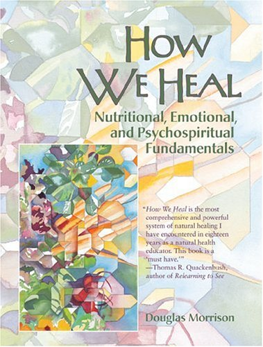 How We Heal: Nutritional, Emotional, and Psychospiritual Fundamentals, Douglas Morrison