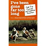 I've Been Gone Far Too Long: Field Study Fiascoes and Expedition Disasters (Travel Literature Series) Monique Borgerhoff Mulder (ed), Wendy Logsdon (ed) and Monique Borgerhoff Mulder