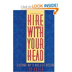 Hire With Your Head : A Rational Way to Make a Gut Decision