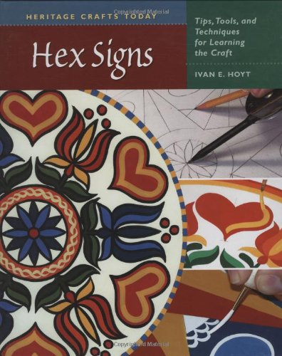 Hex Signs: Tips, Tools and Techniques for Learning the Craft (Heritage Crafts Today)