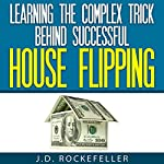 Learning the Complex Trick Behind Successful House Flipping | J.D. Rockefeller