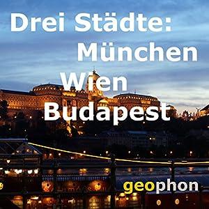 Drei Städte: München. Wien. Budapest Hörbuch