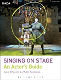 Singing on Stage: An Actor's Guide