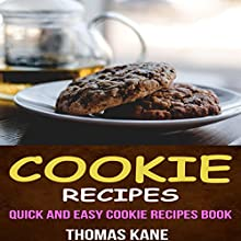 Cookie Recipes: Quick and Easy Cookie Recipes Book Audiobook by Thomas Kane Narrated by Angel Heaven Lee