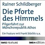 Die Pforte des Himmels: Pilgerfahrt zur Mönchsrepublik Athos   Rainer Schildberger