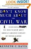 Don't Know Much About the Civil War: Everything You Need to Know About America's Greatest Conflict but Never Learned (Don't Know Much About Series)