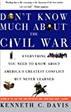 Don't Know Much About the Civil War: Everything You Need to Know About America's Greatest Conflict but Never Learned (0380719088) by Kenneth C. Davis