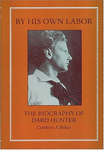 by-his-own-labor-the-biography-of-dard-hunter