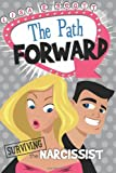 The Path Forward: Surviving the Narcissist