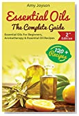 Essential Oils: The Complete Guide: Essential Oils For Beginners, Aromatherapy And Essential Oil Recipes (Essential Oils Guide, Essential Oils For Pets, ... Oils For Weight Loss, Aromatherapy Book 1)
