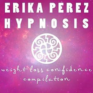 La Pérdida de Peso & la Confianza Colección Española de Hipnosis: [Weight Loss & Confidence Spanish Hypnosis Collection] | [Erika Perez]