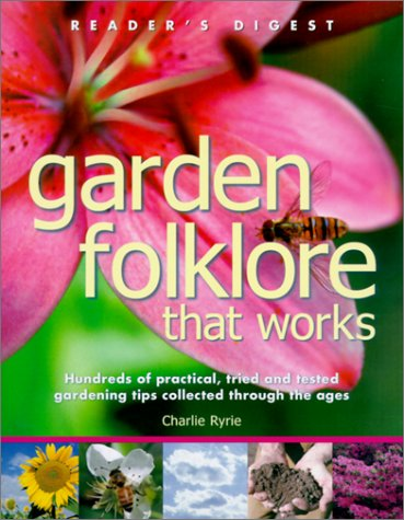 Garden Folklore that Works: Hundreds of Practical, Tried and True Gardening Tips Collected through the Ages