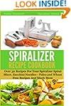 The Spiralizer Recipe Cookbook: Over...