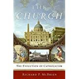 The Church: The Evolution of Catholicism ~ Richard P. McBrien