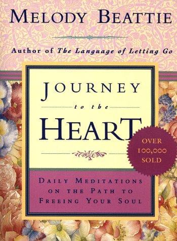 Journey to the Heart : Daily Meditations on the Path to Freeing Your Soul, MELODY BEATTIE