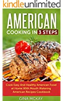 American Cooking in 3 Steps: Cook Easy And Healthy American Food at Home With Mouth Watering American Recipes Cookbook