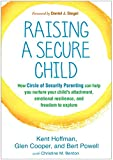 img - for Raising a Secure Child: How Circle of Security Parenting Can Help You Nurture Your Child's Attachment, Emotional Resilience, and Freedom to Explore book / textbook / text book