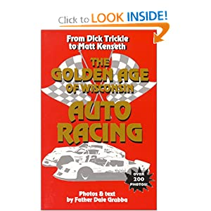 Wisconsin Auto Racing on The Golden Age Of Wisconsin Auto Racing  Dale Grubba  9781878569677